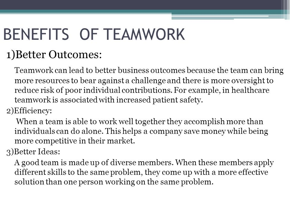advantages of teamwork Defining teams and teamwork defining a team a team is a group of people who collaborate on related tasks toward a common goal learning objectives  advantages of teamwork the benefits of teamwork include increased efficiency, the ability to focus different minds on the same problem, and mutual support.
