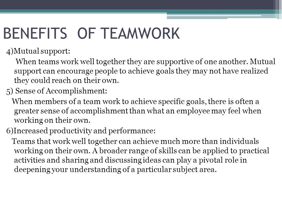 advantage of teamwork Group work in the classroom following are lists of advantages and disadvantages of using group work and collaborative learning the classroom advantages: students able to take ownership of the subject matter students develop communication and teamwork skills.