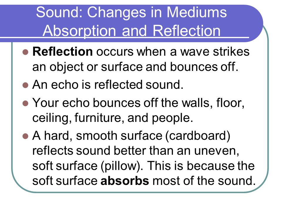 Sound: Changes in Mediums Absorption and Reflection