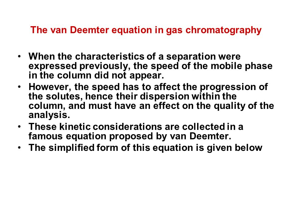 van deemter equation The van deemter equation in chromatography relates the variance per unit length of a separation column to the linear mobile phase velocity by considering physical, .