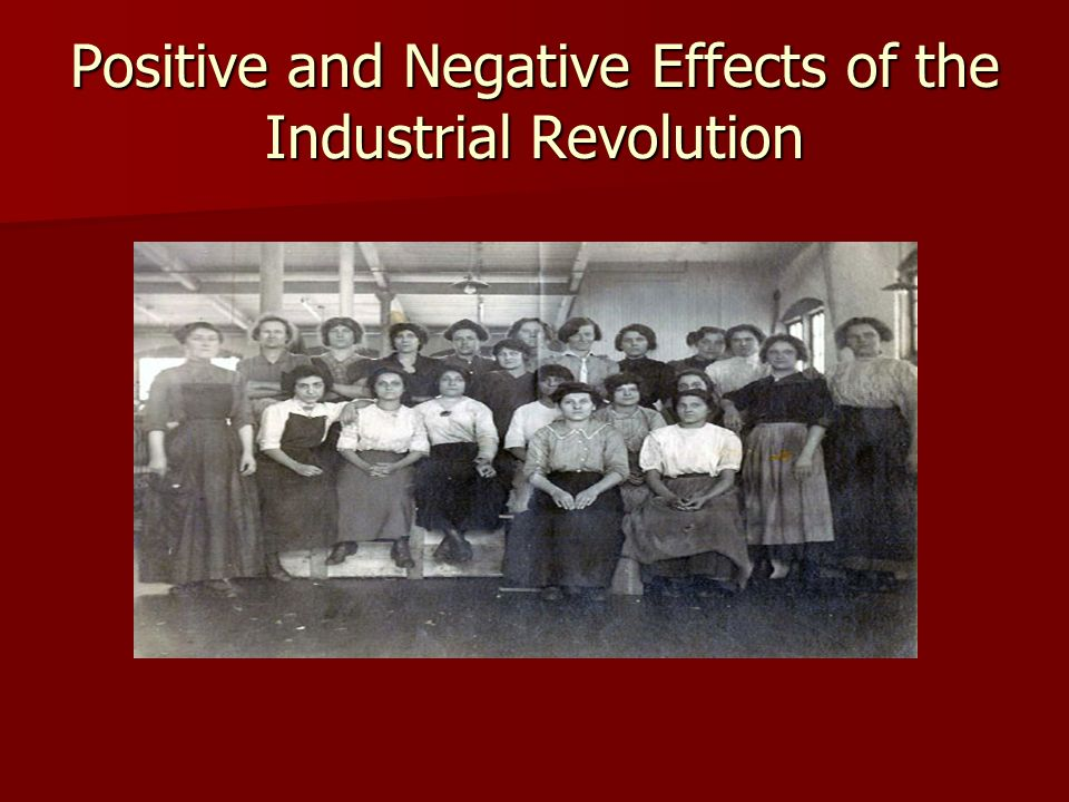 positive and negative effects industrial revolution The industrial revolution resulted in a great deal of negative (and positive) outcomes some negative outcomes have dissipated some are still playing out in developing countries some are still unresolved in advanced countries basically i think.