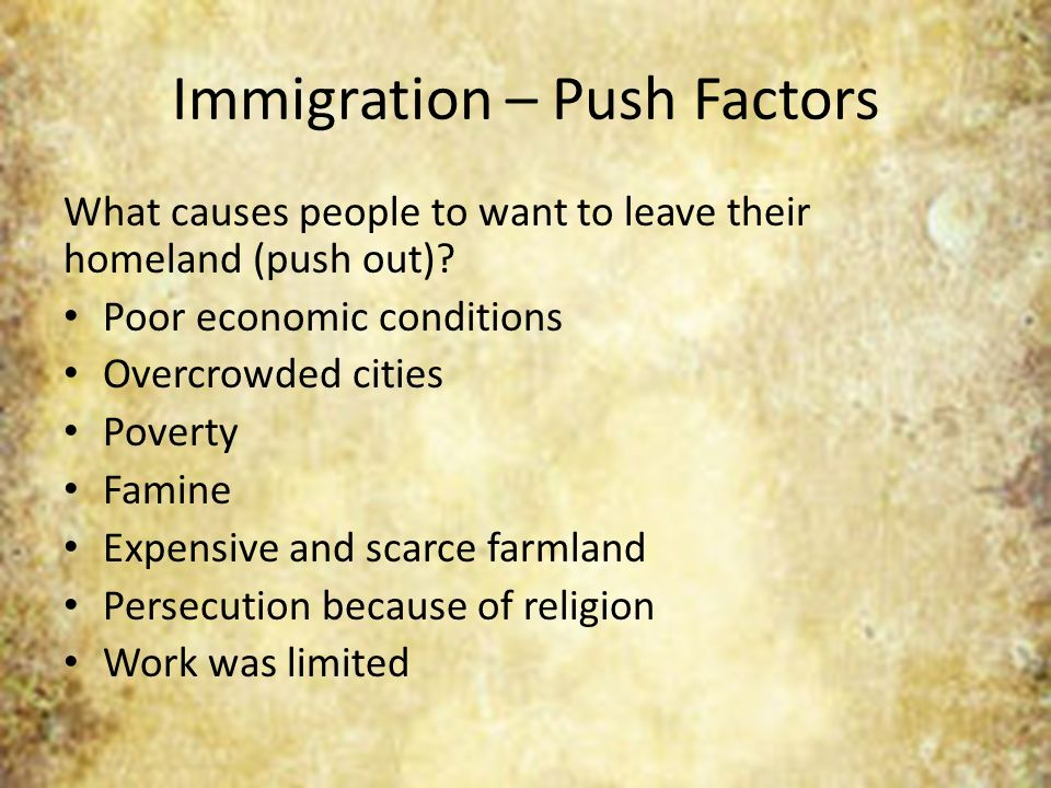 push and pull factors britain Push/pull factors: immigrants came for new opportunities because in europe, peasants displaced from agriculture and artisans.