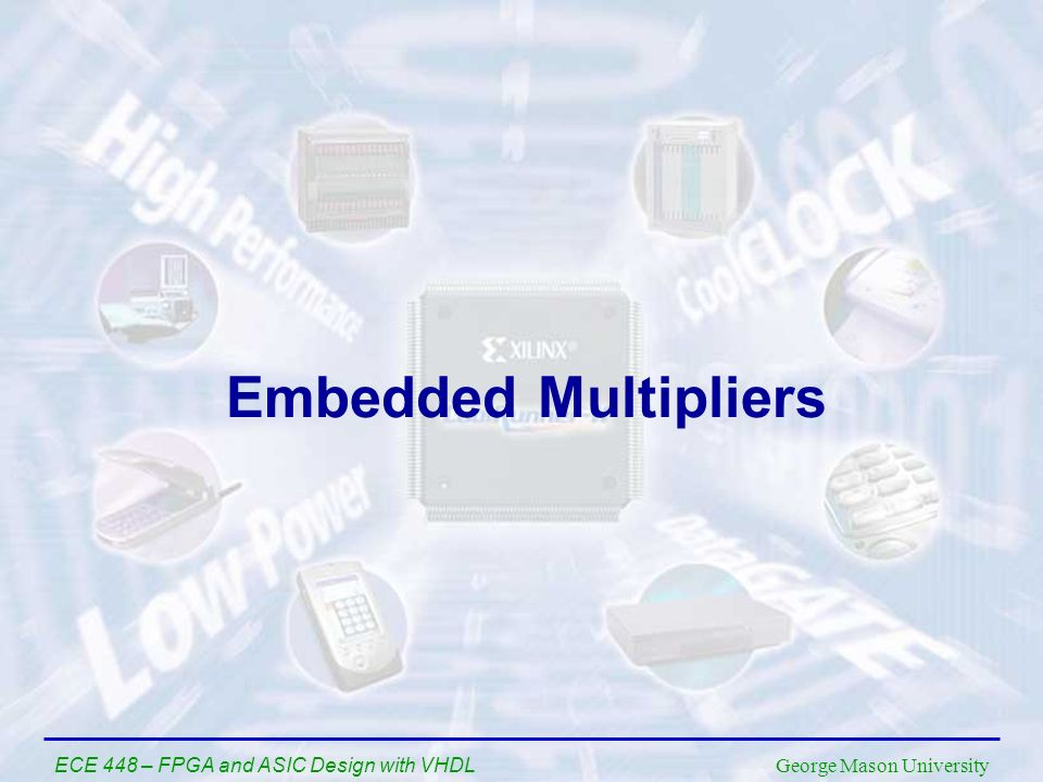 Embedded Multipliers ECE 448 – FPGA and ASIC Design with VHDL