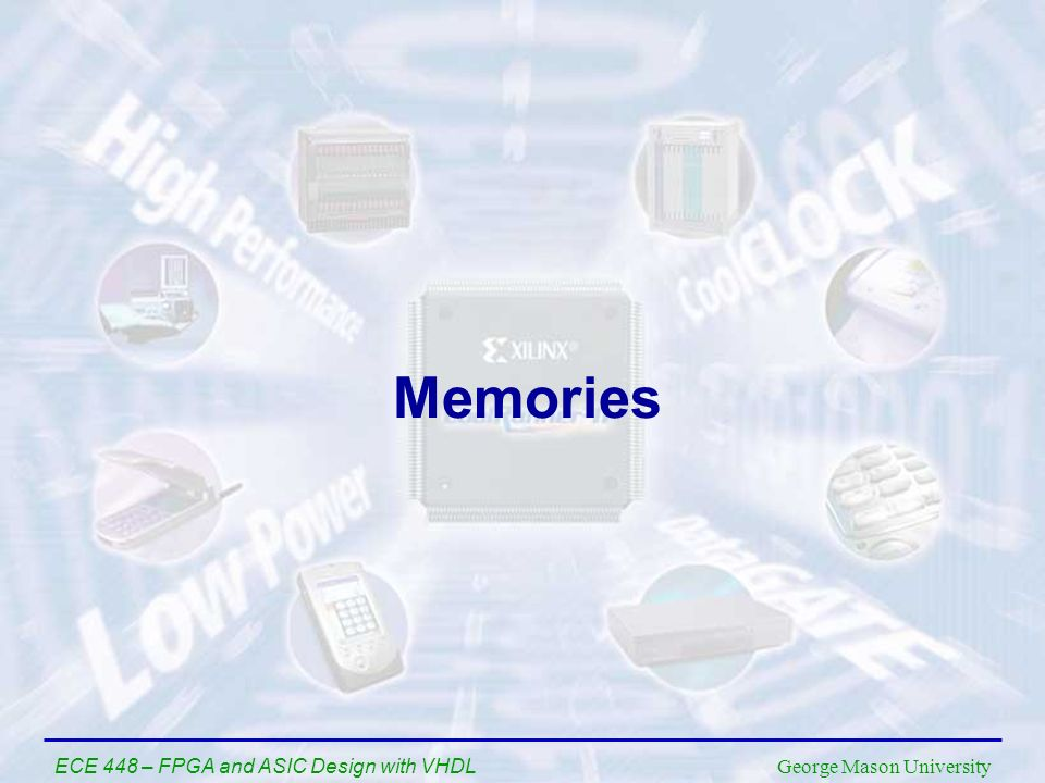 Memories ECE 448 – FPGA and ASIC Design with VHDL