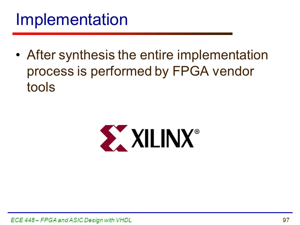 Implementation After synthesis the entire implementation process is performed by FPGA vendor tools.