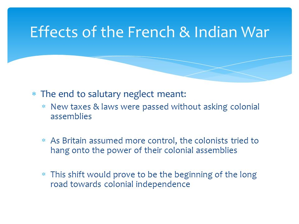 effects of french indian war The main causes of the french and indian war was fighting overland some effects of the war were that france and britain hadeconomic problems for many years after and.