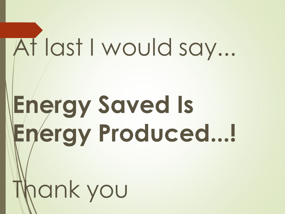 Energy saved is energy produced essay