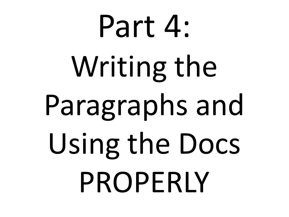 Writing the Paragraphs and Using the Docs PROPERLY
