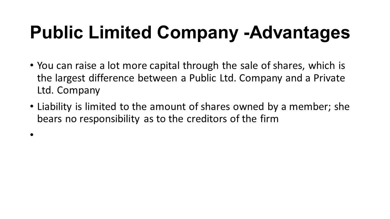 advantages and disadvantages of public limited company Advantages and disadvantages of private limited company: according to under section 2 (28) of the companies ordinance 1984, a private limited company means a company which by its articles of association.