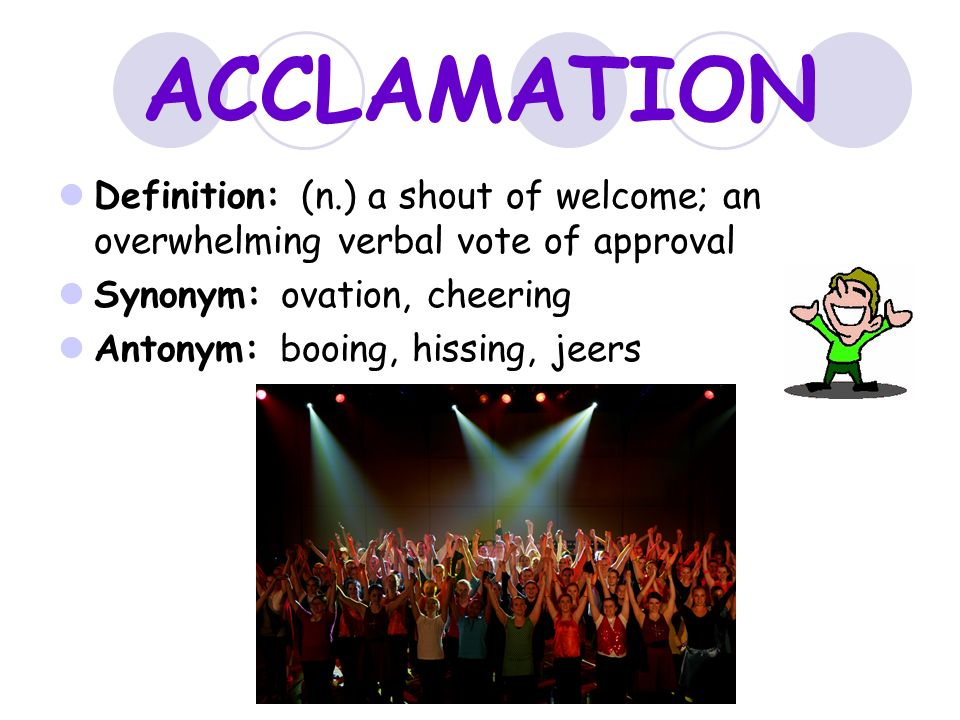 ACCLAMATION Definition: (n.) A Shout Of Welcome; An Overwhelming Verbal Vote