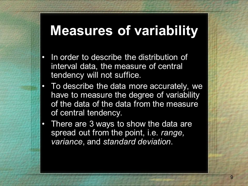"""measures of variability Chapter 5: the importance of measuring variability • measures of central tendency - numbers that describe what is typical or """"central"""" in a variable's."""