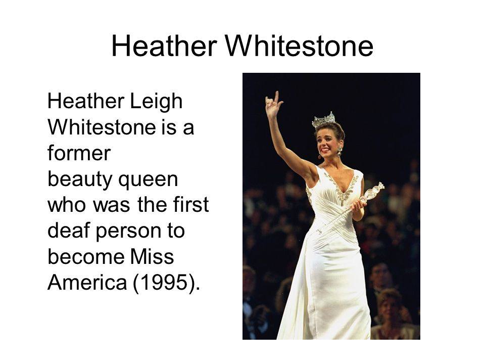 heather whitestone a deaf miss america Miss america 1995, heather whitestone mccallum, who was nearly deaf for 28  years until a team at johns hopkins implanted a hearing device.