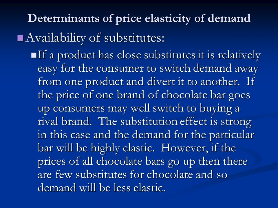 definition and determinants of price elasticity Price elasticity of demand and its determinants price elasticity of demand : measures the responsiveness of quantity demanded to a change in price, along a given demand curve mathematically the value is negative, but we treat it as positive.