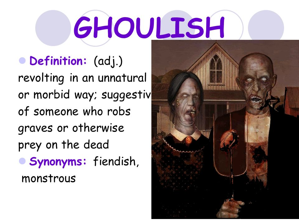 GHOULISH Definition: (adj.) Revolting In An Unnatural