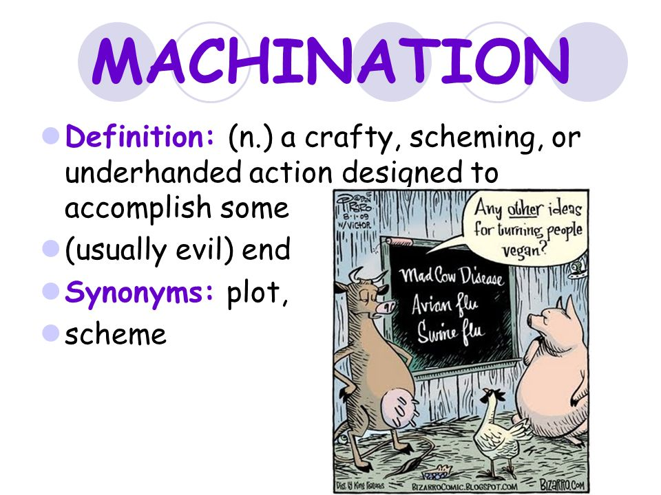 MACHINATION Definition: (n.) A Crafty, Scheming, Or Underhanded Action  Designed