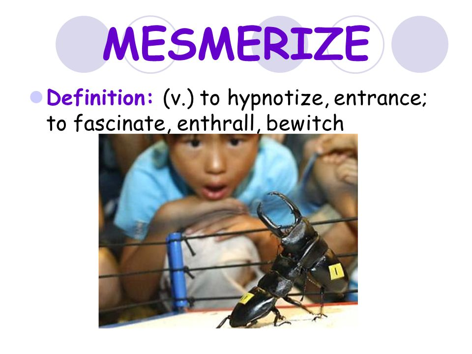 19 MESMERIZE Definition: (v.) To Hypnotize, Entrance; To Fascinate,  Enthrall, Bewitch