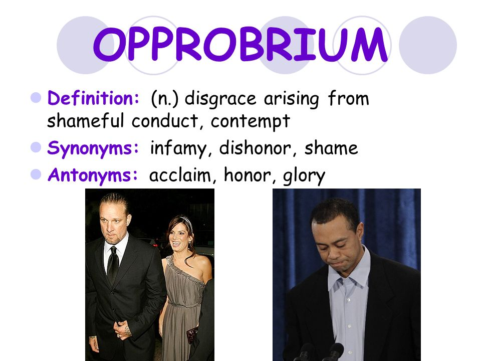 OPPROBRIUM Definition: (n.) Disgrace Arising From Shameful Conduct,  Contempt. Synonyms