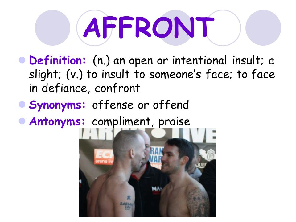 AFFRONT Definition: (n.) An Open Or Intentional Insult; A Slight;