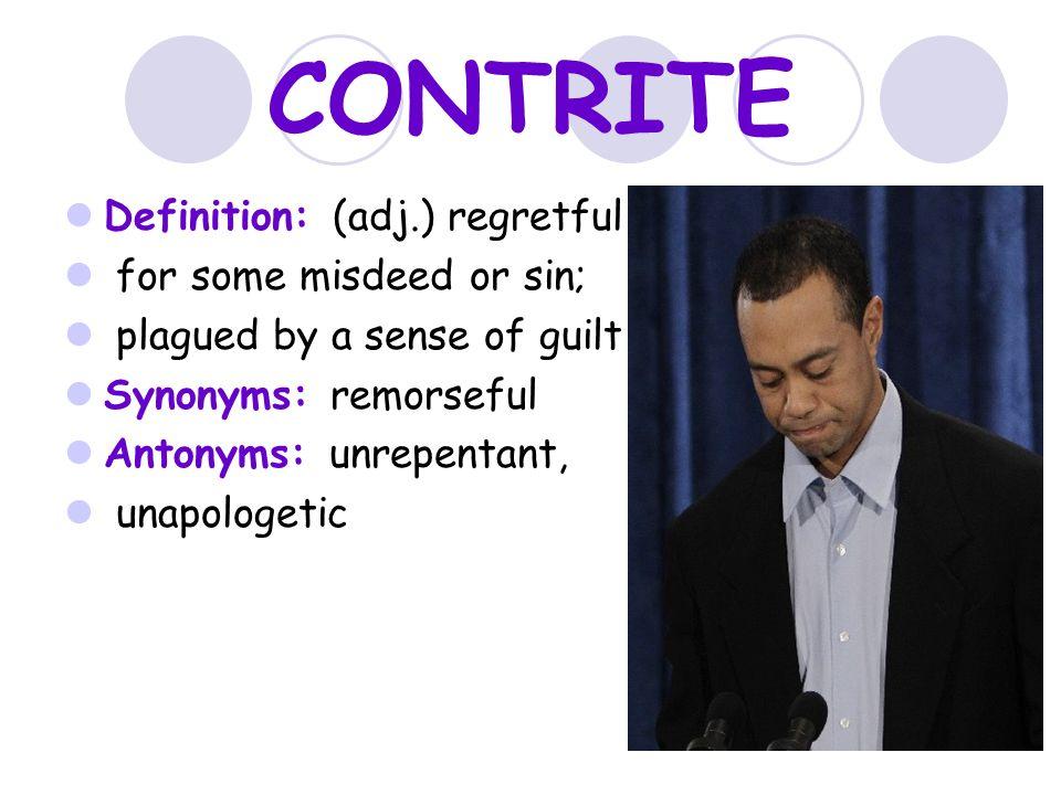 CONTRITE Definition: (adj.) Regretful For Some Misdeed Or Sin;