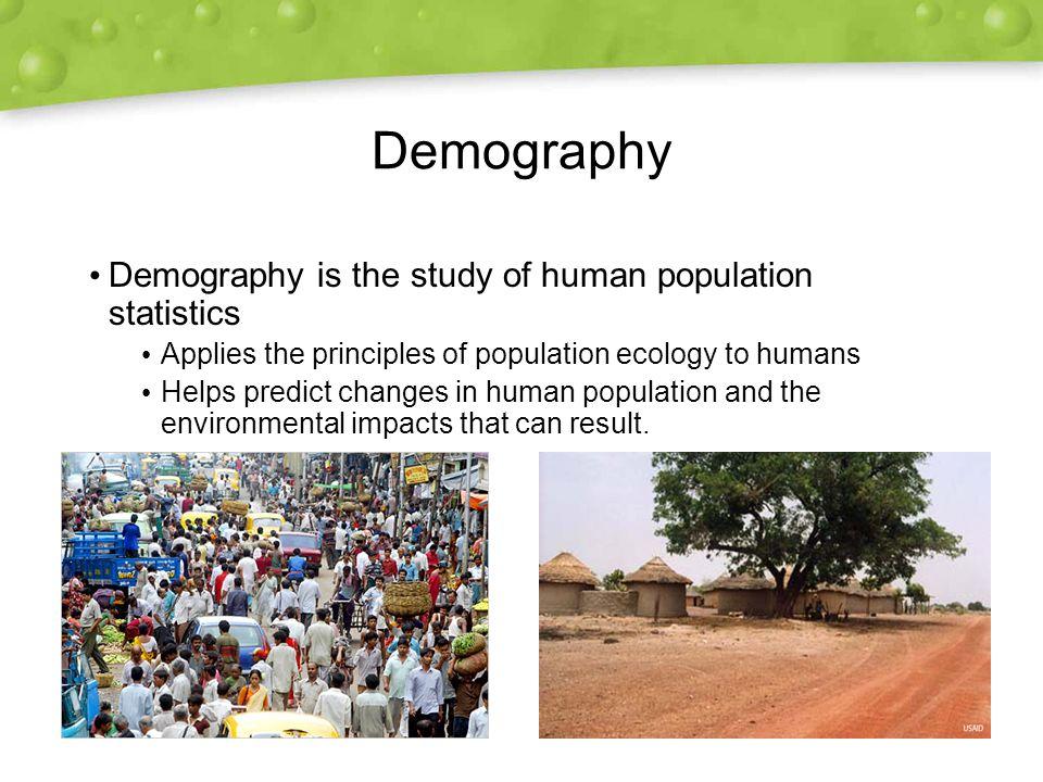 Demography Demography is the study of human population statistics
