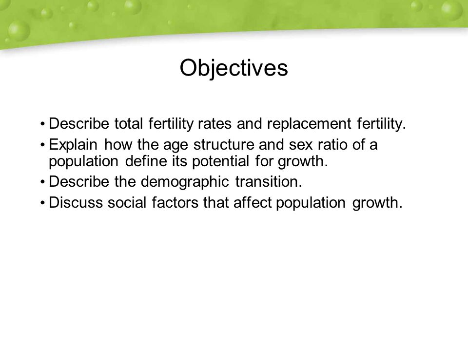 Objectives Describe total fertility rates and replacement fertility.