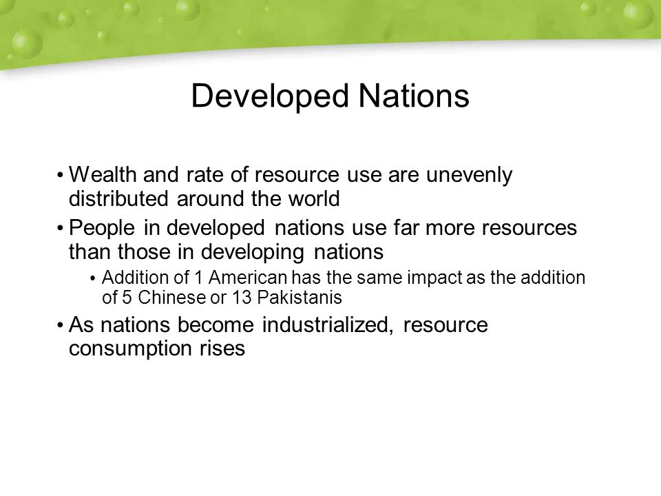 Developed Nations Wealth and rate of resource use are unevenly distributed around the world.