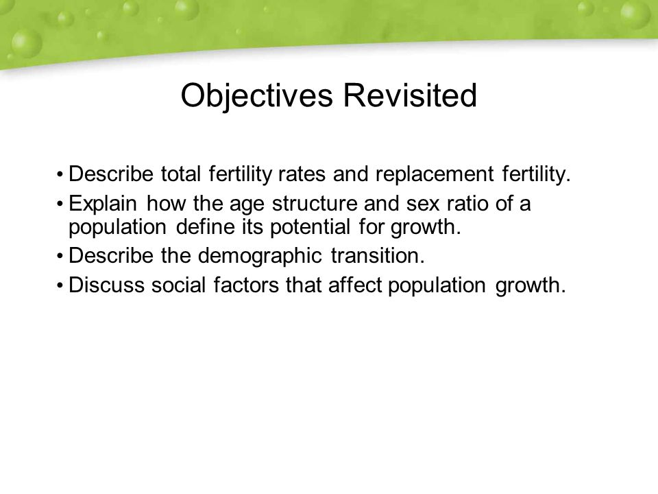 Objectives Revisited Describe total fertility rates and replacement fertility.