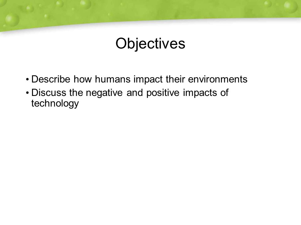 Objectives Describe how humans impact their environments