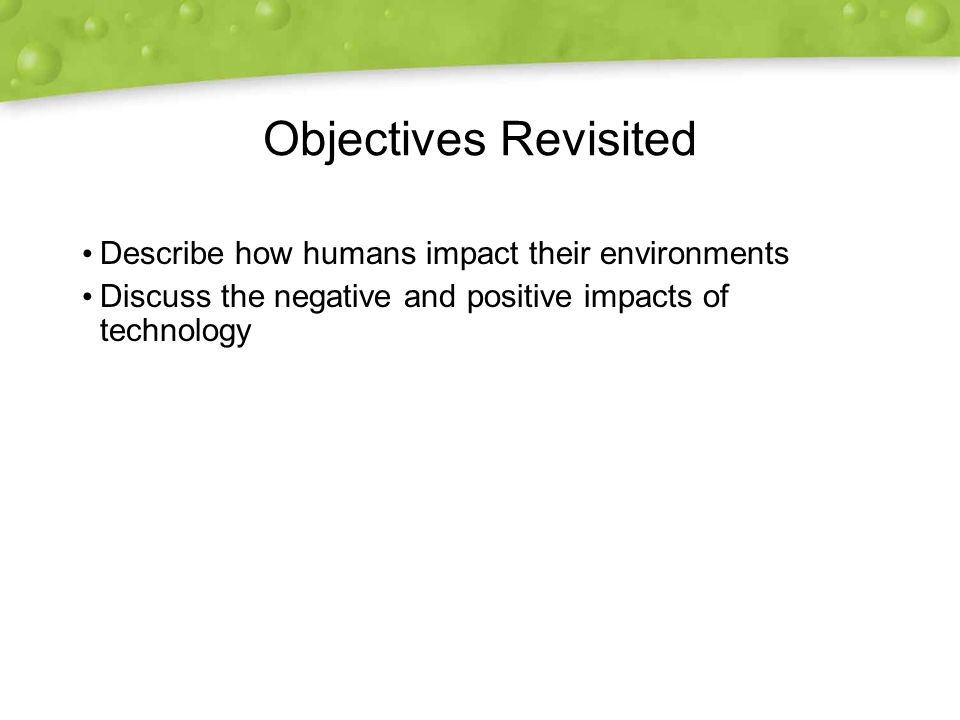 Objectives Revisited Describe how humans impact their environments