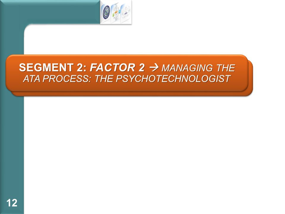 Segment 2: Factor 2  Managing the ata process: the psychotechnologist
