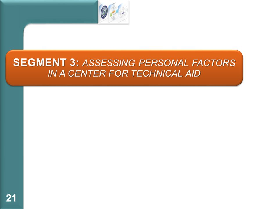Segment 3: assessing personal factors in a center for technical aid