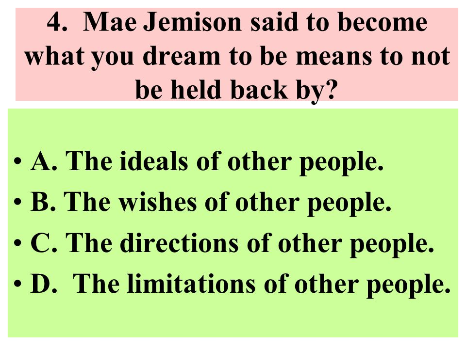 4. Mae Jemison said to become what you dream to be means to not be held back by