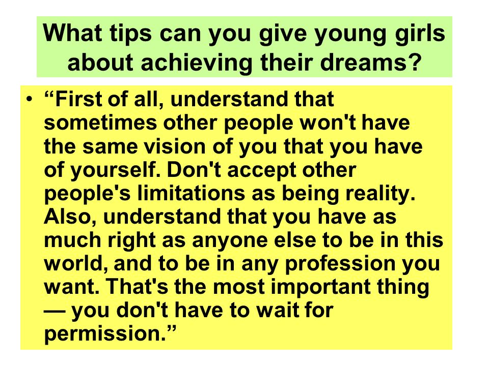 What tips can you give young girls about achieving their dreams