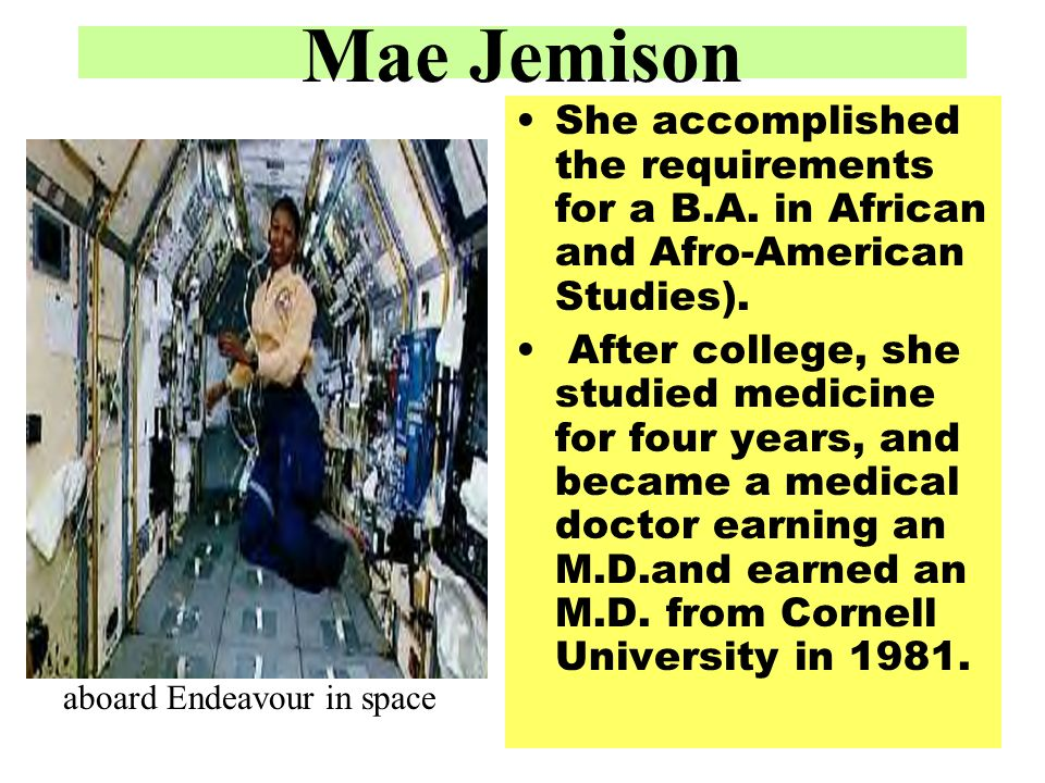 Mae Jemison She accomplished the requirements for a B.A. in African and Afro-American Studies).