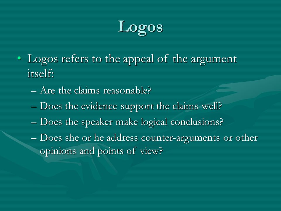 Logos Logos refers to the appeal of the argument itself: