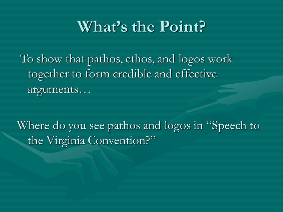 What's the Point To show that pathos, ethos, and logos work together to form credible and effective arguments…