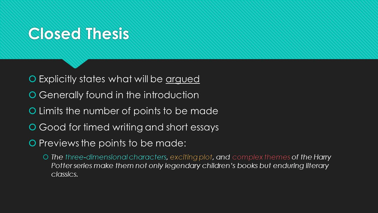 closed thesis Develop the open thesis statement and open thesis is more a generalization than an explicit detailing of the paper if writing on race in american television, an open thesis statement might read: the portrayal of race in american television is problematic create an outline for the essay.