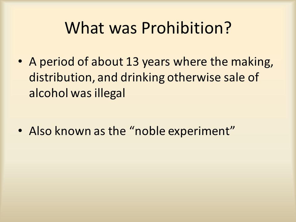 the noble experiment and prohibition Prohibition lost its advocates one by one, while the wet opposition talked of personal liberty, new tax revenues from legal beer and liquor, and the scourge of organized crime.