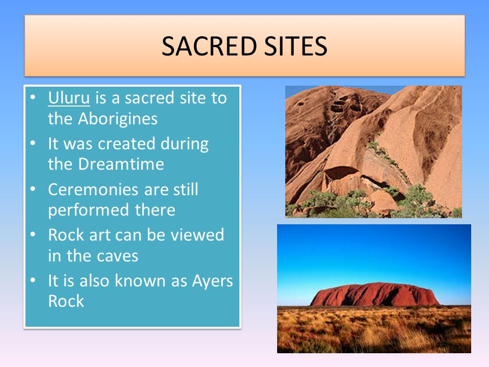 SACRED SITES Uluru is a sacred site to the Aborigines