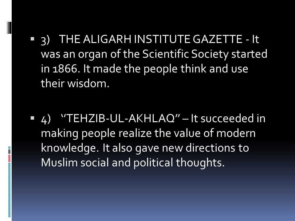 3) THE ALIGARH INSTITUTE GAZETTE - It was an organ of the Scientific Society started in It made the people think and use their wisdom.