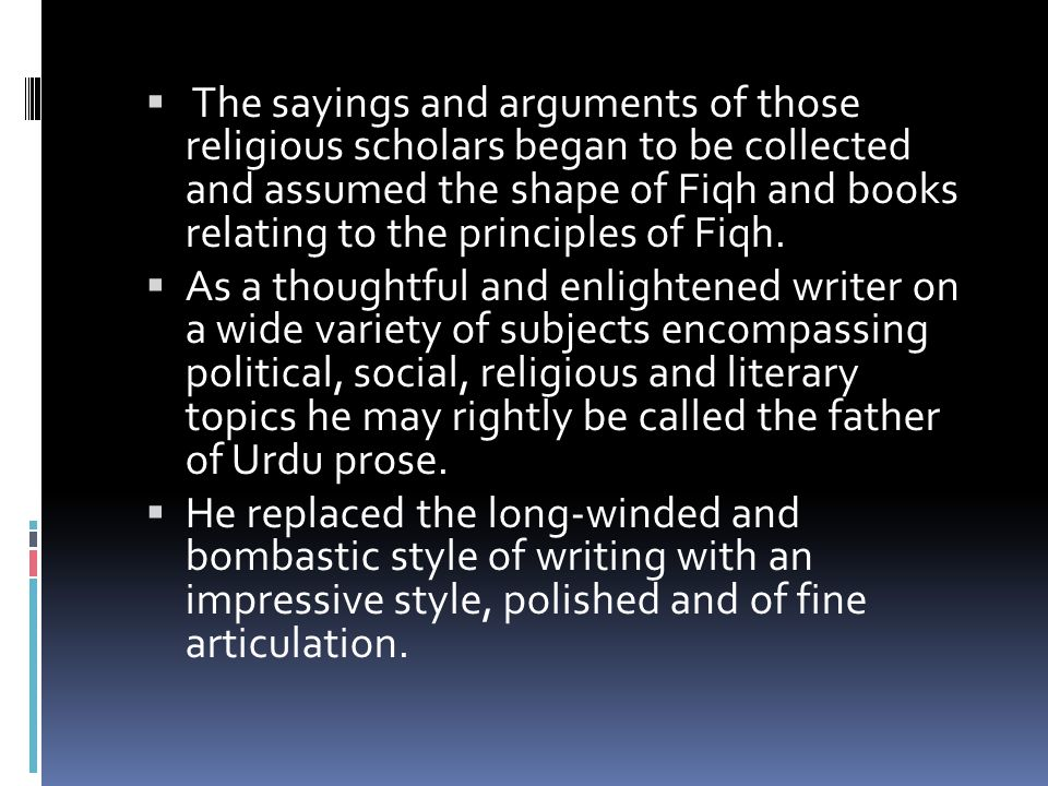 The sayings and arguments of those religious scholars began to be collected and assumed the shape of Fiqh and books relating to the principles of Fiqh.