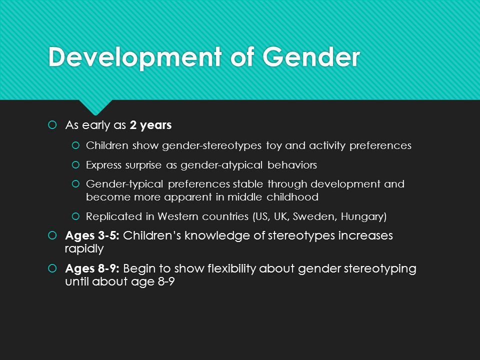 the early development of gender differences Differences in brain development dr leonard sax is one of the leading proponents for gender separate education and the author of one of the seminal texts on the subject, why gender matters.