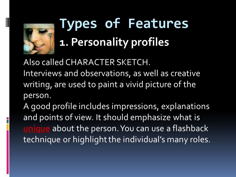 types of feature writing Develop an understanding of how feature stories blend journalism and art,  exploring the dual nature of features based on facts but with the voice of a novel.