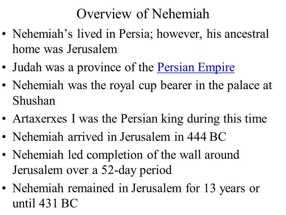 Overview of Nehemiah Nehemiah's lived in Persia; however, his ancestral home was Jerusalem. Judah was a province of the Persian Empire.
