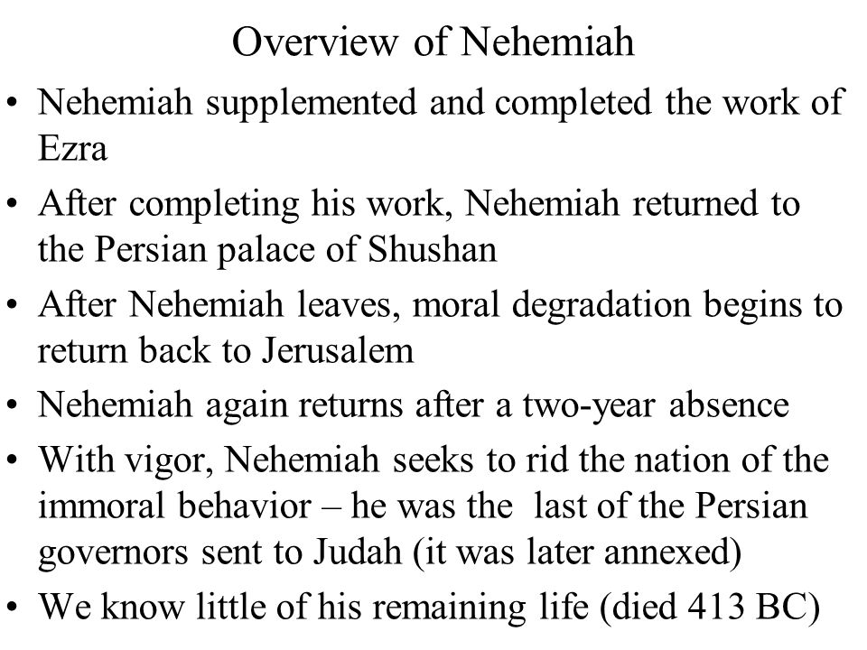 Overview of Nehemiah Nehemiah supplemented and completed the work of Ezra.