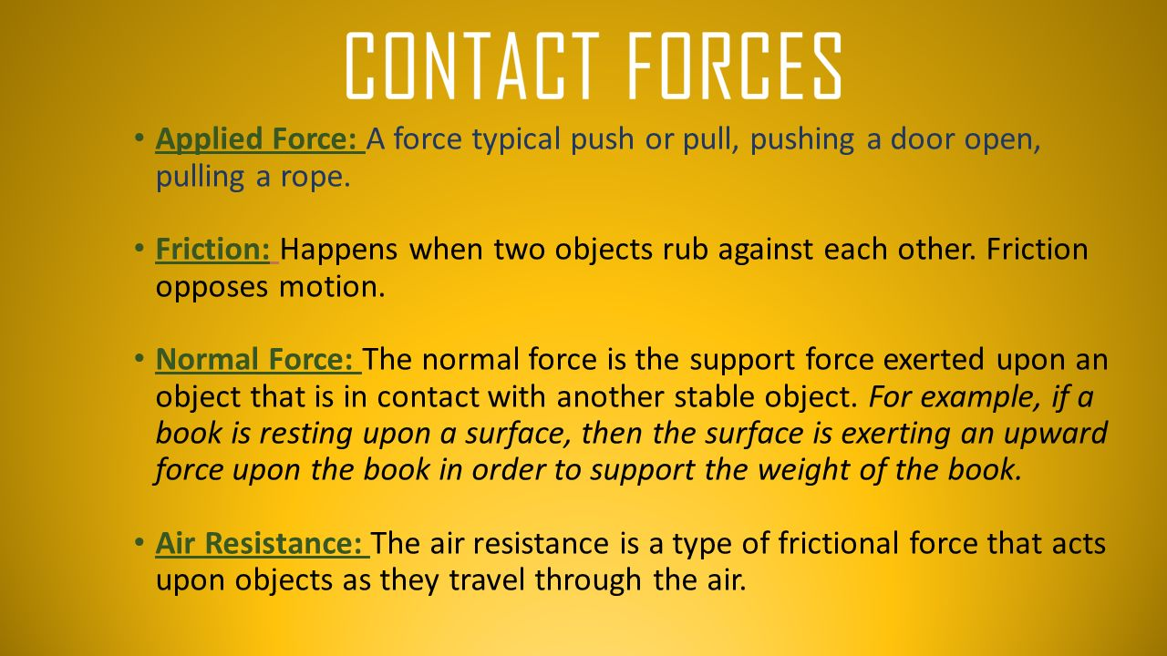 Applied Force: A force typical push or pull, pushing a door open, pulling a rope.