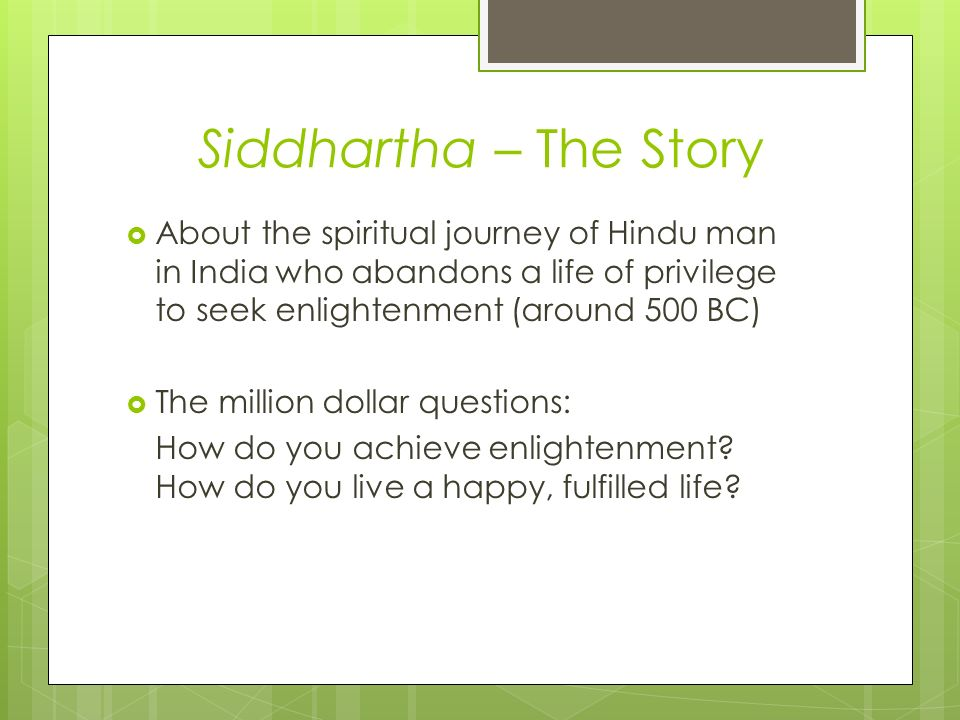 siddhartha's journey to find enlightenment Those two things are the symbols of enlightenment referred to by the term  lakshanas  and all part of this journey from growing up in a life of luxury and  then leaving  speaker 2: you find people rubbing the buddha's belly for  prosperity,.