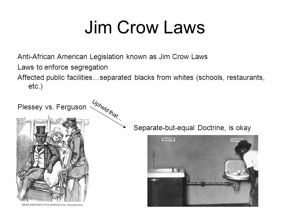 jim crow laws policies enforcing the separate but equal concept Separate but equal was a legal doctrine in american constitutional law that  the  repeal of such laws establishing racial segregation, generally known as jim  crow laws,  concerned with legal affairs as the chief law enforcement officer of  the united  reverse discrimination: the policy or practice of discriminating  against.