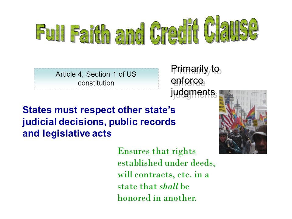 """full faith and credit clause is it The """"full faith and credit clause"""" stems from article 4 of the united states constitution the ideal of full faith and credit arises from that of the """"articles of confederation,"""" which actually was the constitution's predecessor."""