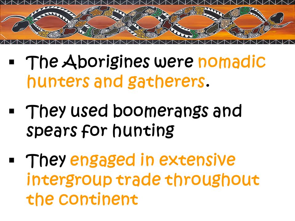 The Aborigines were nomadic hunters and gatherers.